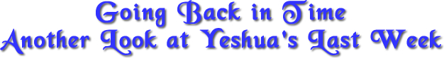 going-back-in-time-another-look-at-yeshuas-last-week
